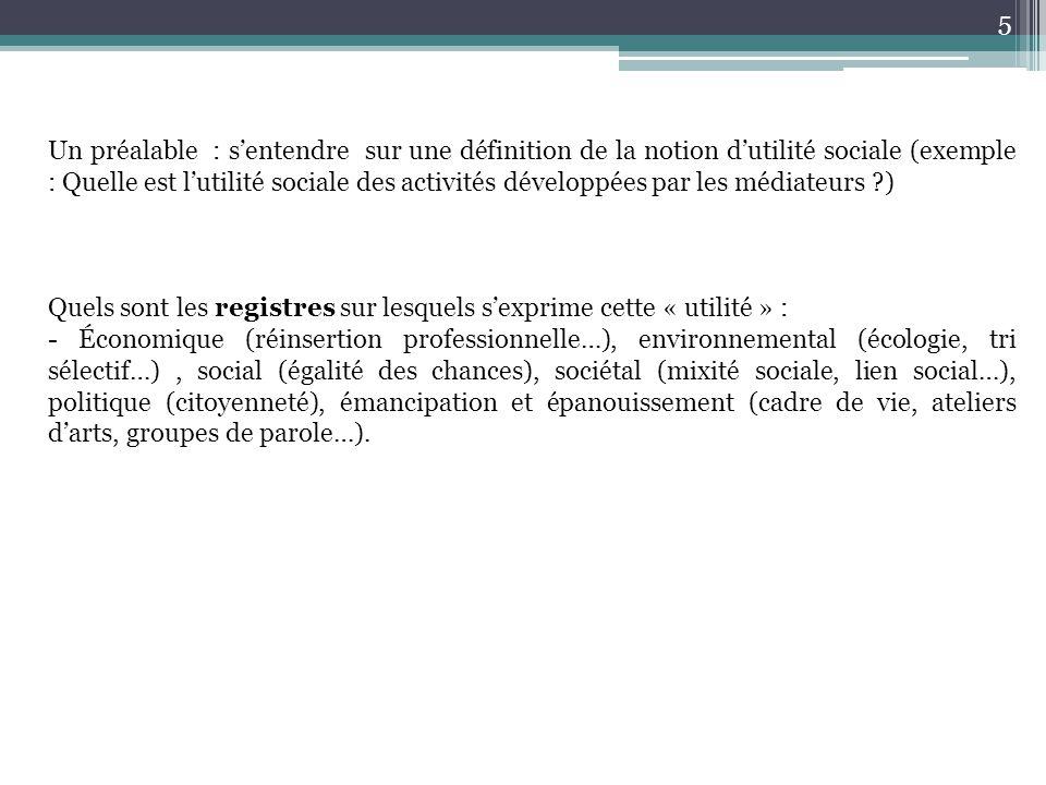 5 Un préalable : s'entendre sur une définition de la notion d'utilité sociale (exemple : Quelle est l'utilité sociale des activités développées par le