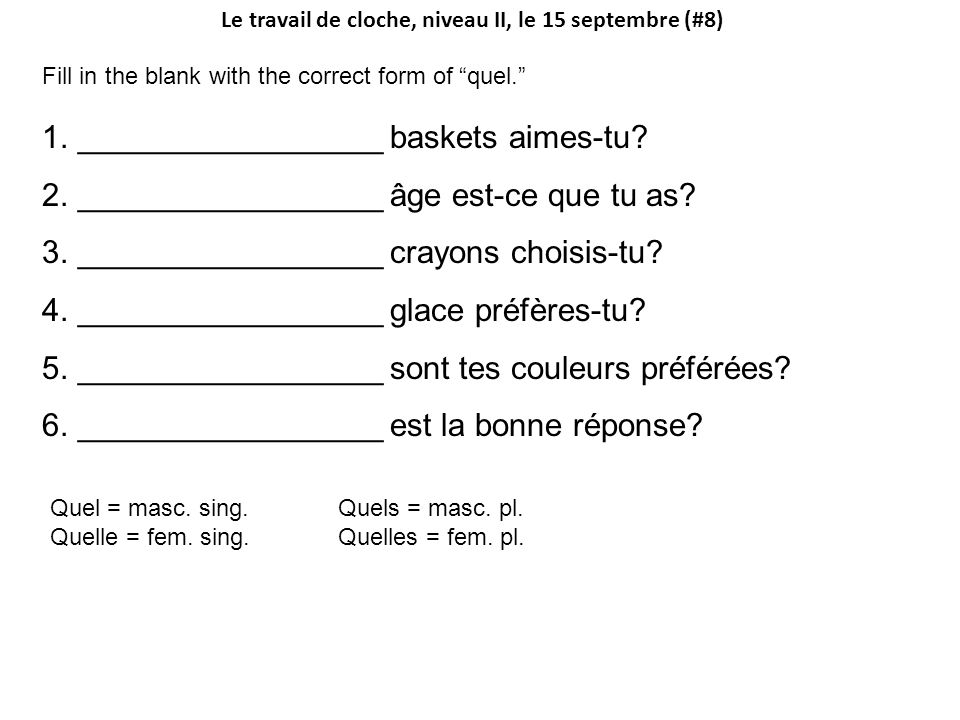 Le travail de cloche, niveau II, le 15 septembre (#8) Fill in the blank with the correct form of quel. 1._________________ baskets aimes-tu.