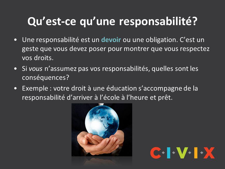 Qu'est-ce qu'une responsabilité? Une responsabilité est un devoir ou une obligation. C'est un geste que vous devez poser pour montrer que vous respect