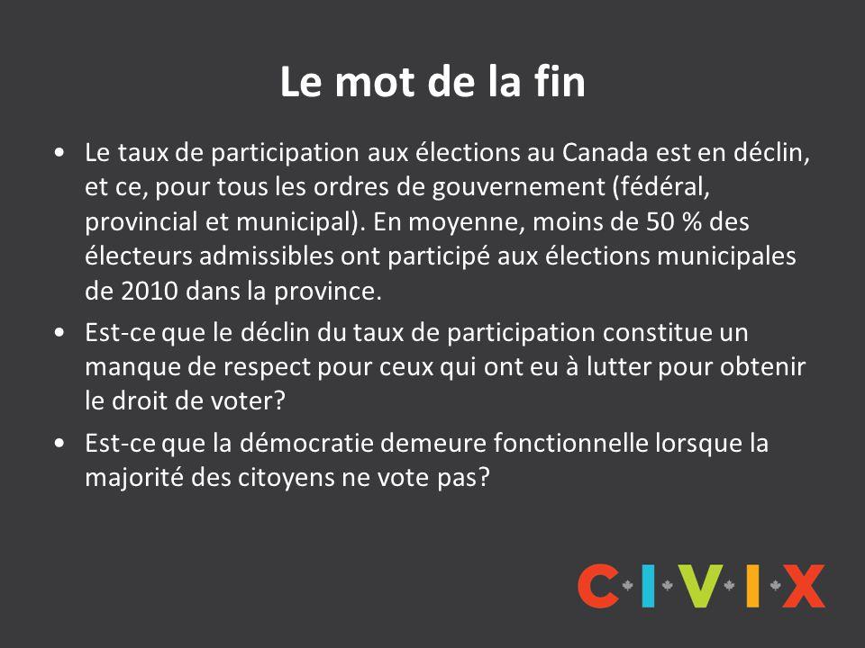 Le mot de la fin Le taux de participation aux élections au Canada est en déclin, et ce, pour tous les ordres de gouvernement (fédéral, provincial et m