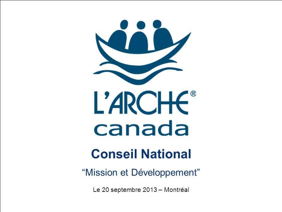 Conseil National Mission et Développement Le 20 septembre 2013 – Montréal