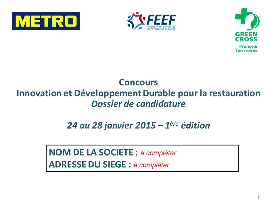 Concours Innovation et Développement Durable pour la restauration Dossier de candidature 24 au 28 janvier 2015 – 1 ère édition 1 NOM DE LA SOCIETE : à