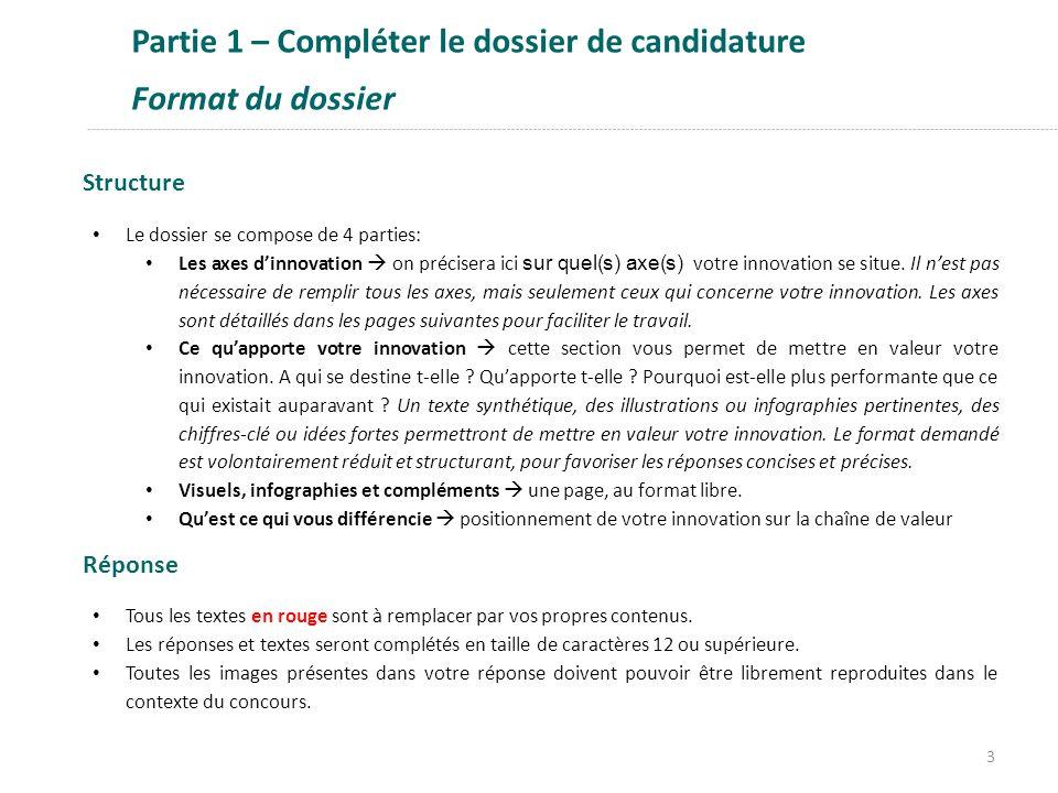 Partie 1 – Compléter le dossier de candidature Format du dossier Structure Le dossier se compose de 4 parties: Les axes d'innovation  on précisera ic