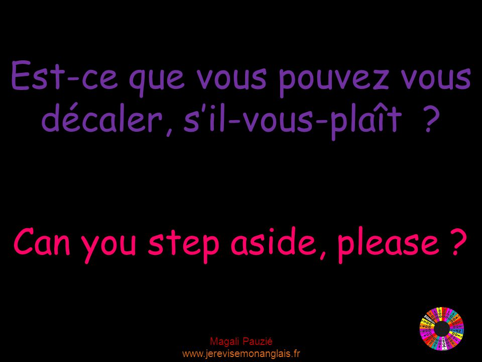 Magali Pauzié www.jerevisemonanglais.fr Can you step aside, please .