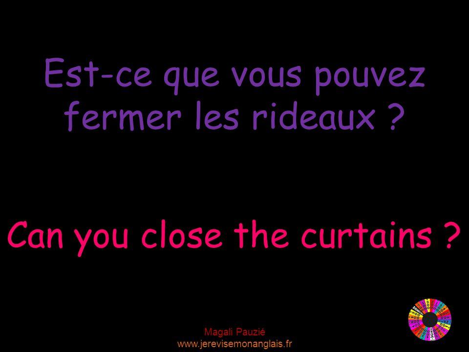 Magali Pauzié www.jerevisemonanglais.fr Can you close the curtains .