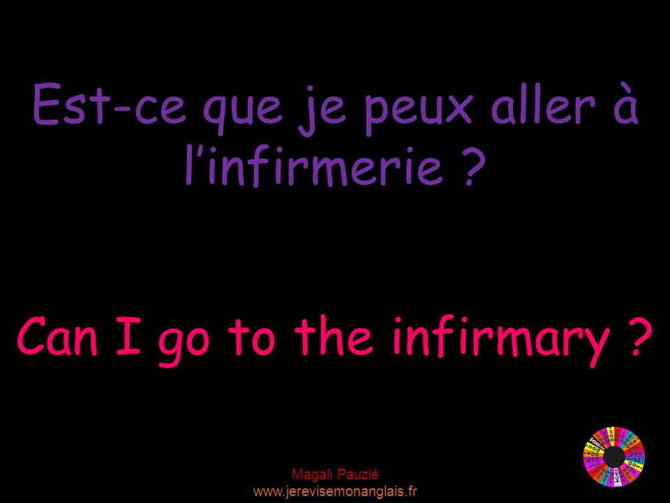 Magali Pauzié www.jerevisemonanglais.fr Can I go to the infirmary .