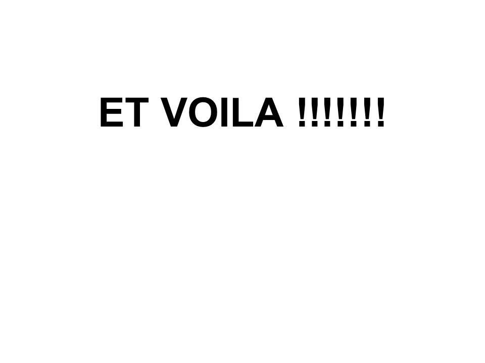 ET VOILA !!!!!!!