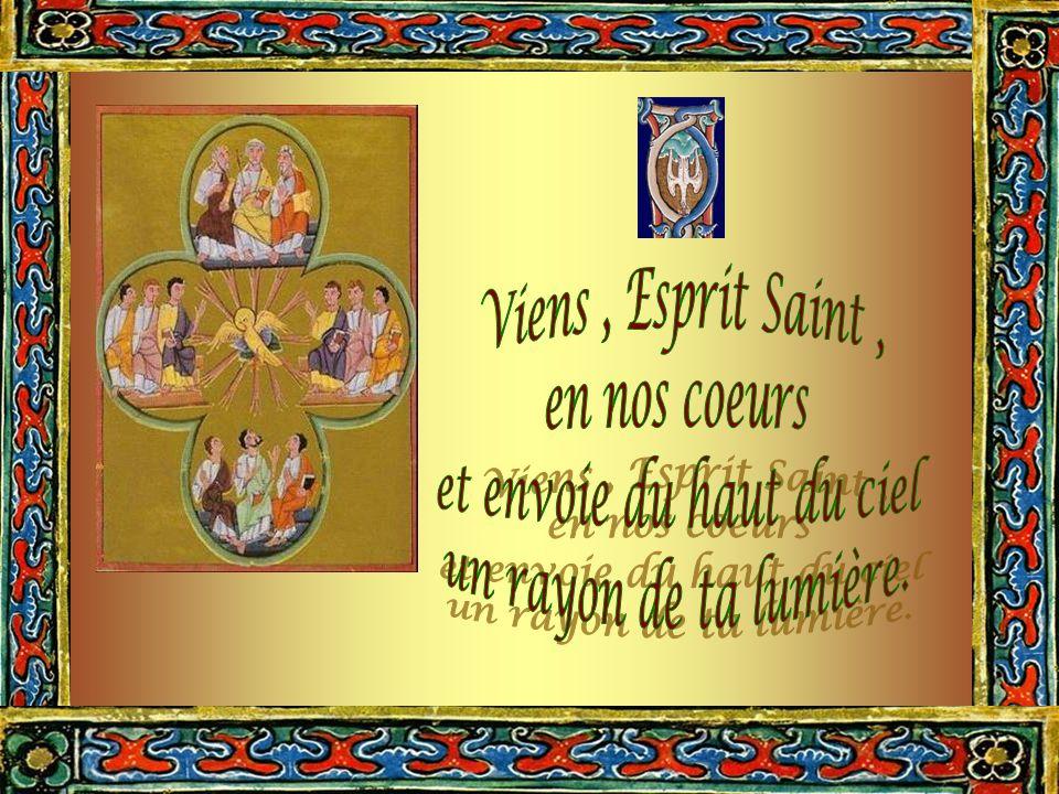 A tous ceux qui ont la foi et qui se confient en Toi. O Esprit Saint, donne les sept dons sacrés. remet l'homme à sa place par l'humilité ouvre son cœ