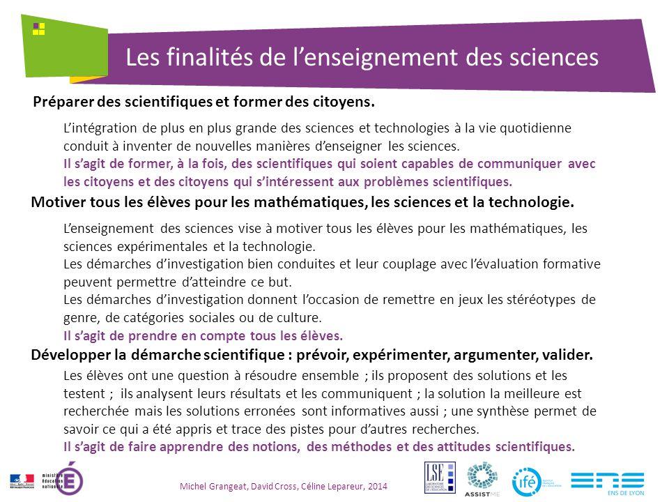 Les finalités de l'enseignement des sciences Michel Grangeat, David Cross, Céline Lepareur, 2014 Préparer des scientifiques et former des citoyens.
