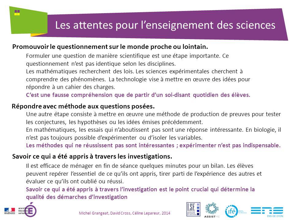 Les attentes pour l'enseignement des sciences Michel Grangeat, David Cross, Céline Lepareur, 2014 Promouvoir le questionnement sur le monde proche ou lointain.