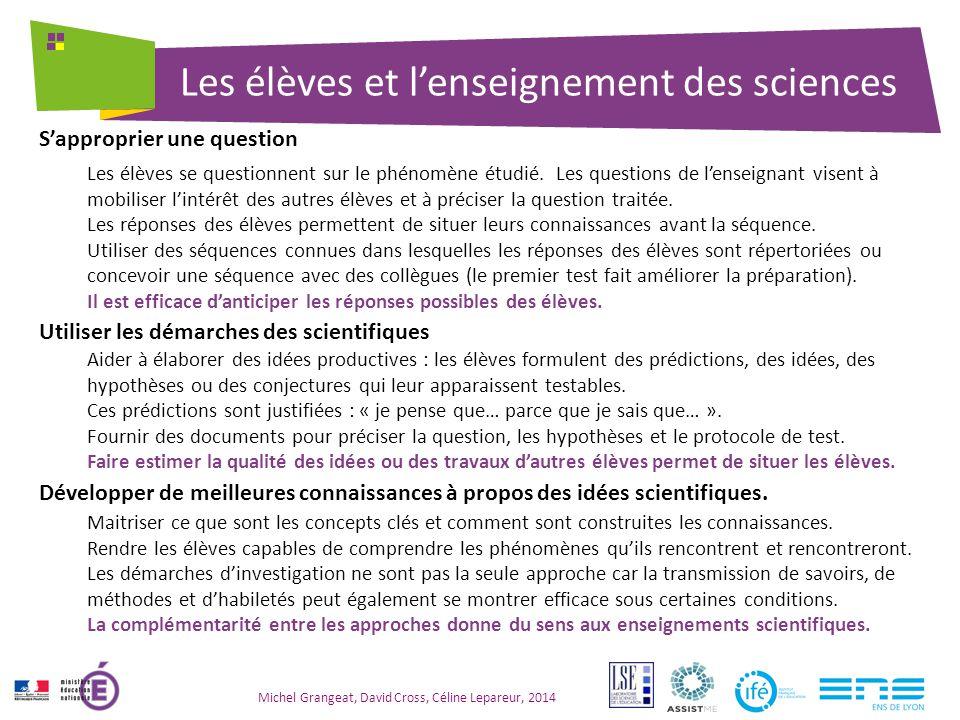 Les élèves et l'enseignement des sciences Michel Grangeat, David Cross, Céline Lepareur, 2014 S'approprier une question Utiliser les démarches des scientifiques Développer de meilleures connaissances à propos des idées scientifiques.