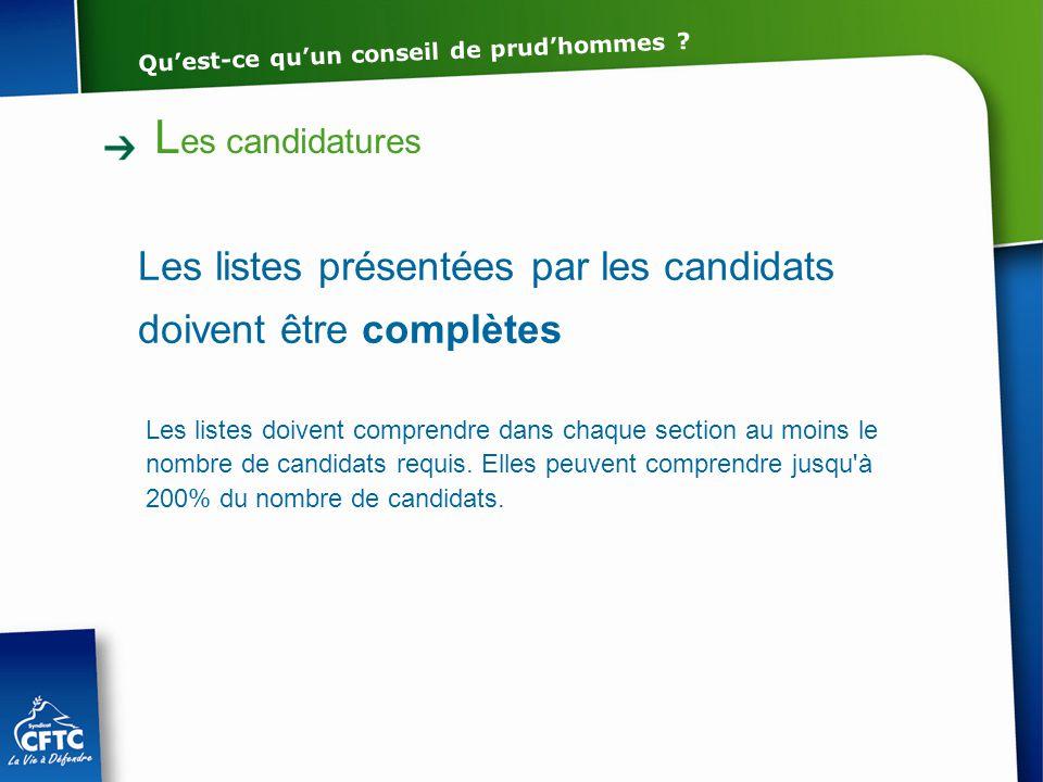 L es candidatures Les listes présentées par les candidats doivent être complètes Les listes doivent comprendre dans chaque section au moins le nombre