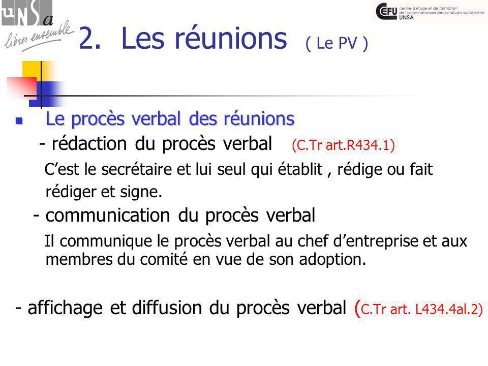 2. Les réunions ( Le PV ) Le procès verbal des réunions Le procès verbal des réunions - rédaction du procès verbal (C.Tr art.R434.1) C'est le secrétai