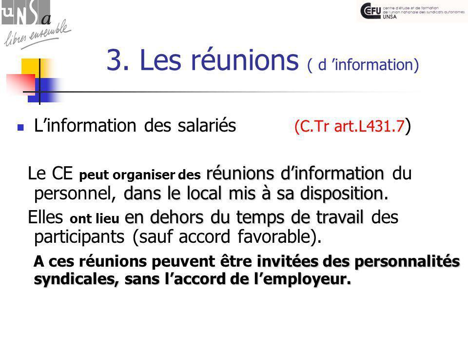 3. Les réunions ( d 'information) L'information des salariés (C.Tr art.L431.7 ) réunions d'information dans le local mis à sa disposition Le CE peut o