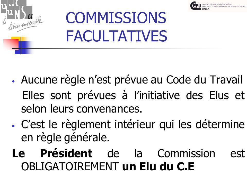 COMMISSIONS FACULTATIVES Aucune règle n'est prévue au Code du Travail Elles sont prévues à l'initiative des Elus et selon leurs convenances.