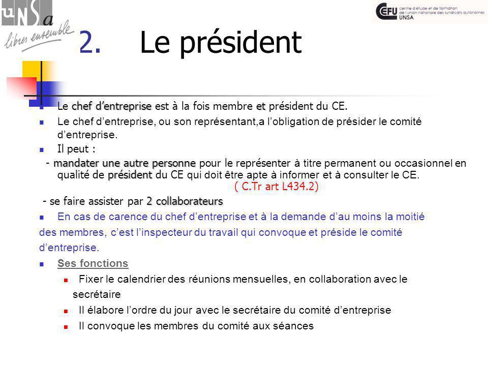 2. Le président chef d'entrepriseet Le chef d'entreprise est à la fois membre et président du CE.