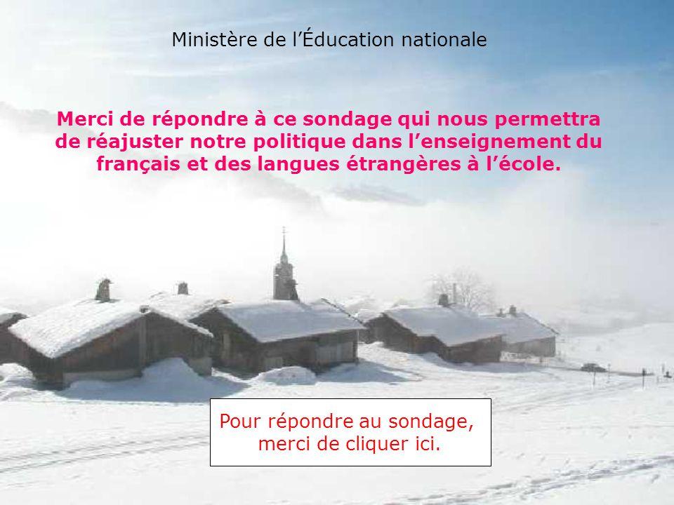Merci de répondre à ce sondage qui nous permettra de réajuster notre politique dans l'enseignement du français et des langues étrangères à l'école.