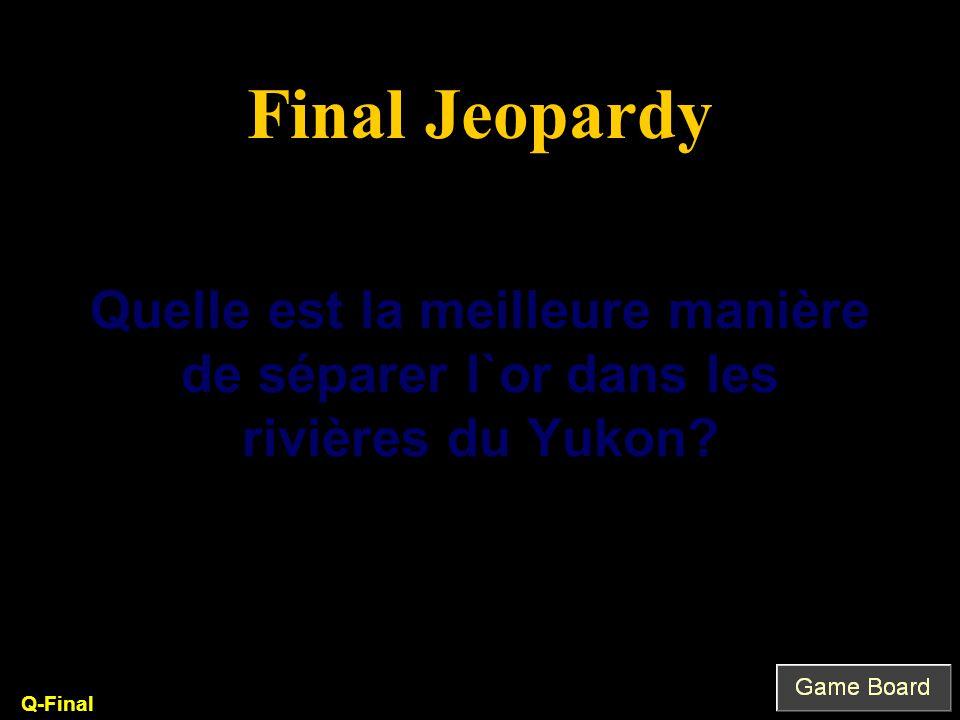 Quelle est la meilleure manière de séparer l`or dans les rivières du Yukon Q-Final Final Jeopardy
