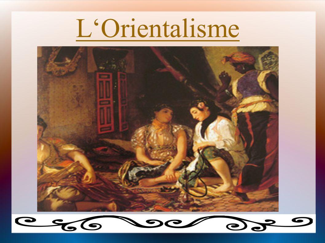 Sommaire 1.Qu est-ce que l'Orientalisme .2.L'Orientalisme en littérature.