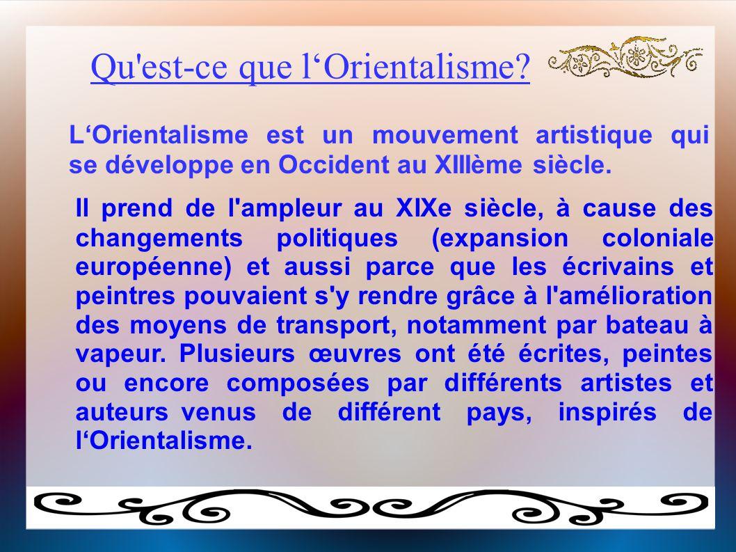 Qu'est-ce que l'Orientalisme? L'Orientalisme est un mouvement artistique qui se développe en Occident au XIIIème siècle. Il prend de l'ampleur au XIXe