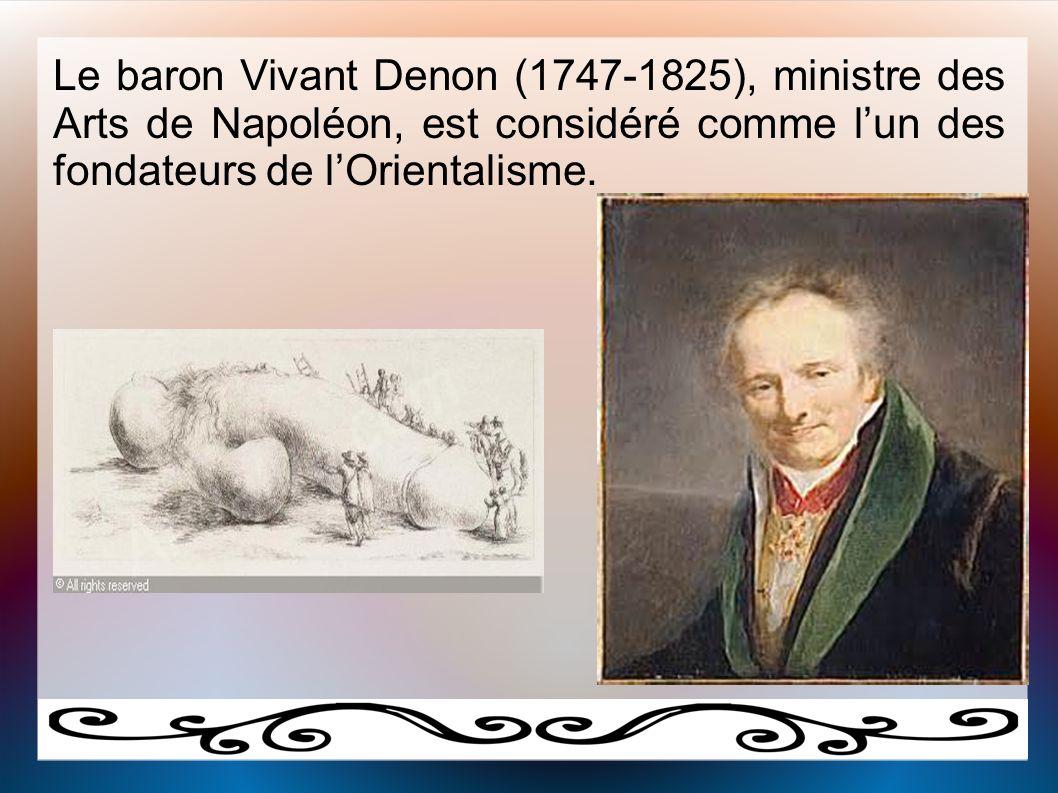 Le baron Vivant Denon (1747-1825), ministre des Arts de Napoléon, est considéré comme l'un des fondateurs de l'Orientalisme. Baron Vivant Denon