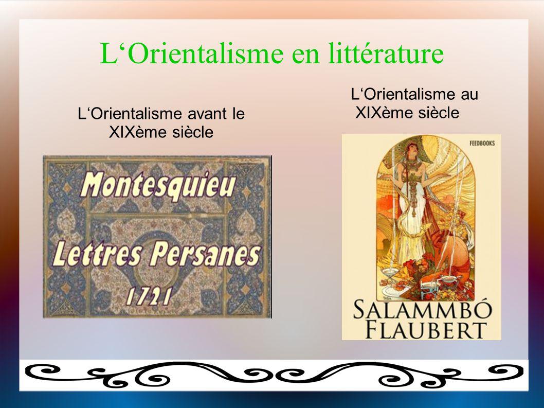 L'Orientalisme en littérature L'Orientalisme avant le XIXème siècle L'Orientalisme au XIXème siècle