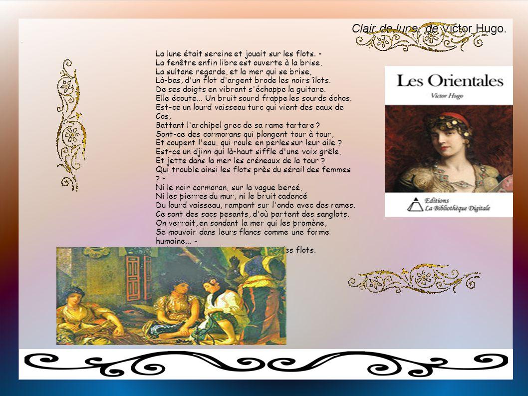 Clair de lune, de Victor Hugo.. 1828 La lune était sereine et jouait sur les flots. — La fenêtre enfin libre est ouverte à la brise, La sultane regard
