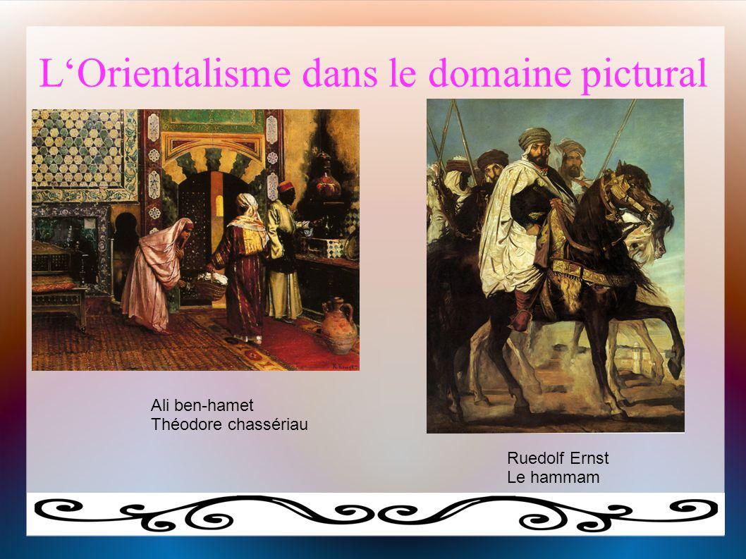 L'Orientalisme dans le domaine pictural Ali ben-hamet Théodore chassériau Ruedolf Ernst Le hammam