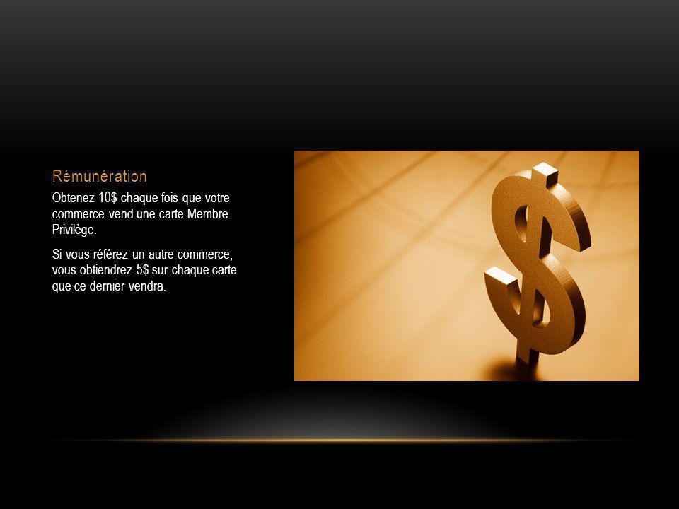 Rémunération Obtenez 10$ chaque fois que votre commerce vend une carte Membre Privilège.