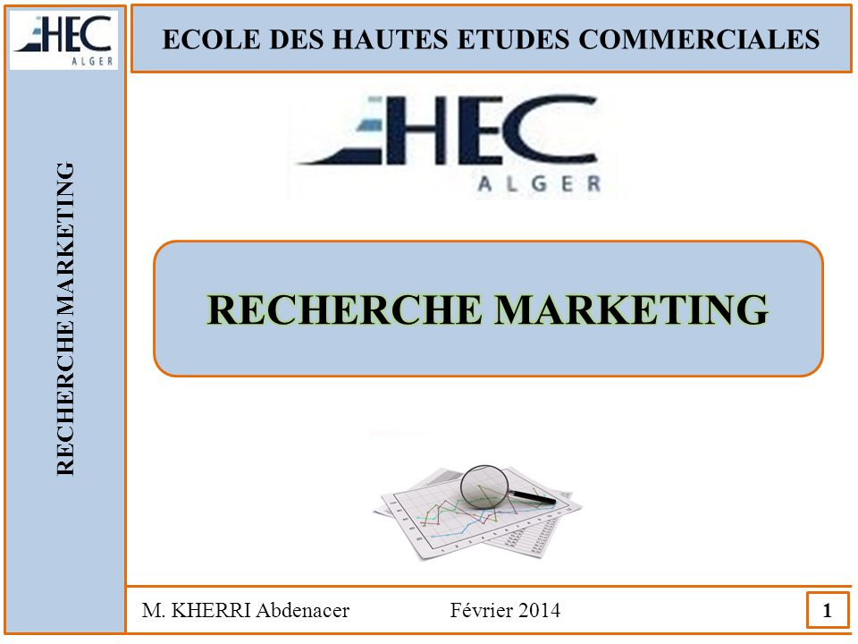 ECOLE DES HAUTES ETUDES COMMERCIALES RECHERCHE MARKETING M. KHERRI Abdenacer Février 2014 1