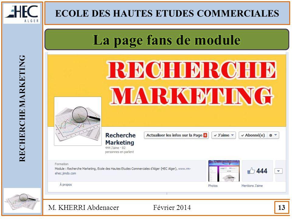 ECOLE DES HAUTES ETUDES COMMERCIALES RECHERCHE MARKETING M. KHERRI Abdenacer Février 2014 13