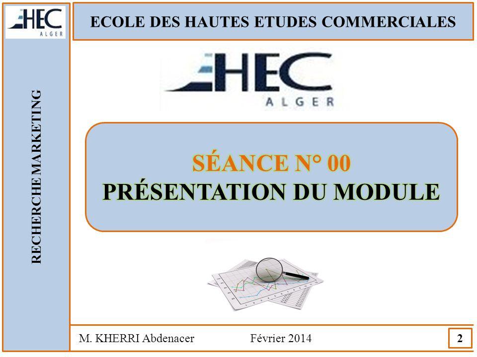 ECOLE DES HAUTES ETUDES COMMERCIALES RECHERCHE MARKETING M. KHERRI Abdenacer Février 2014 2