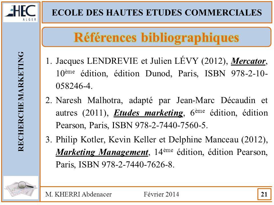 ECOLE DES HAUTES ETUDES COMMERCIALES RECHERCHE MARKETING M. KHERRI Abdenacer Février 2014 21 1.Jacques LENDREVIE et Julien LÉVY (2012), Mercator, 10 è