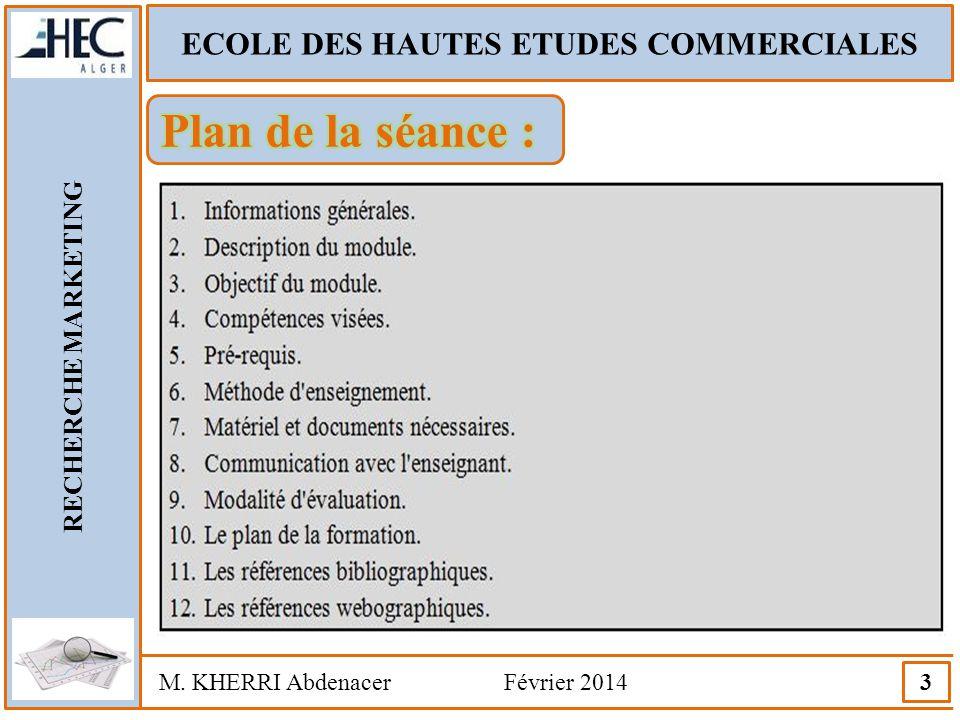 ECOLE DES HAUTES ETUDES COMMERCIALES RECHERCHE MARKETING M. KHERRI Abdenacer Février 2014 3