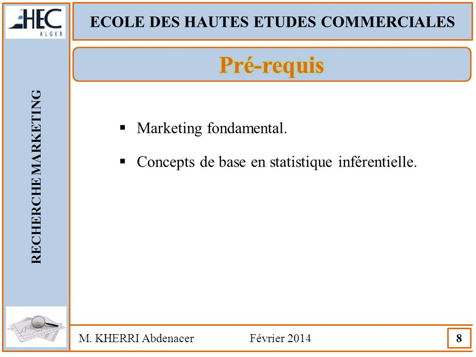 ECOLE DES HAUTES ETUDES COMMERCIALES RECHERCHE MARKETING M. KHERRI Abdenacer Février 2014 8  Marketing fondamental.  Concepts de base en statistique