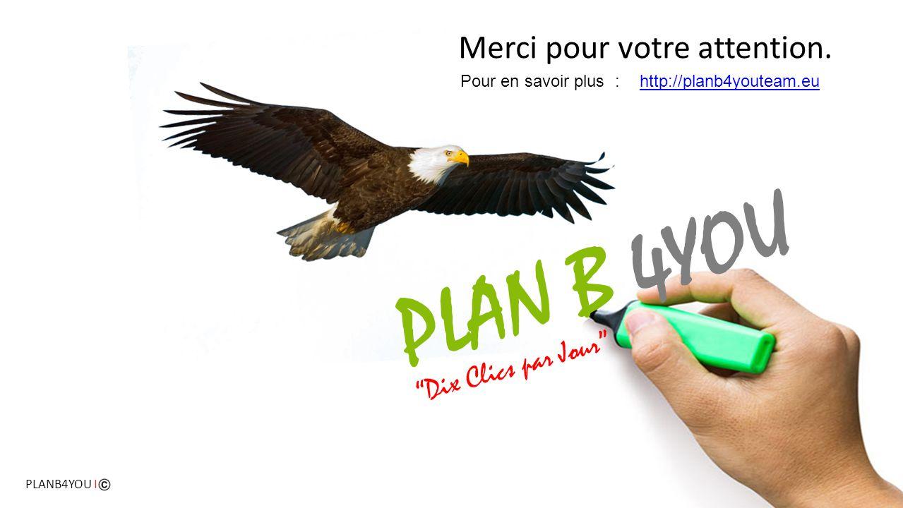 """""""Dix Clics par Jour"""" PLAN B 4YOU Merci pour votre attention. PLANB4YOU I http://planb4youteam.euPour en savoir plus :"""