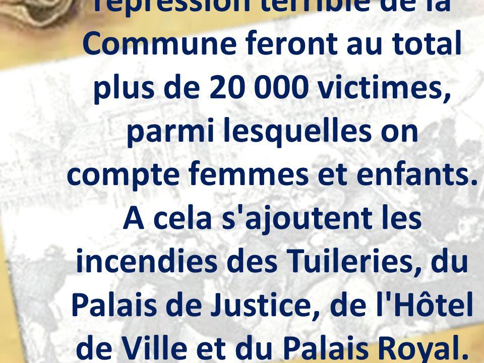 Les combats de rue et la répression terrible de la Commune feront au total plus de 20 000 victimes, parmi lesquelles on compte femmes et enfants.