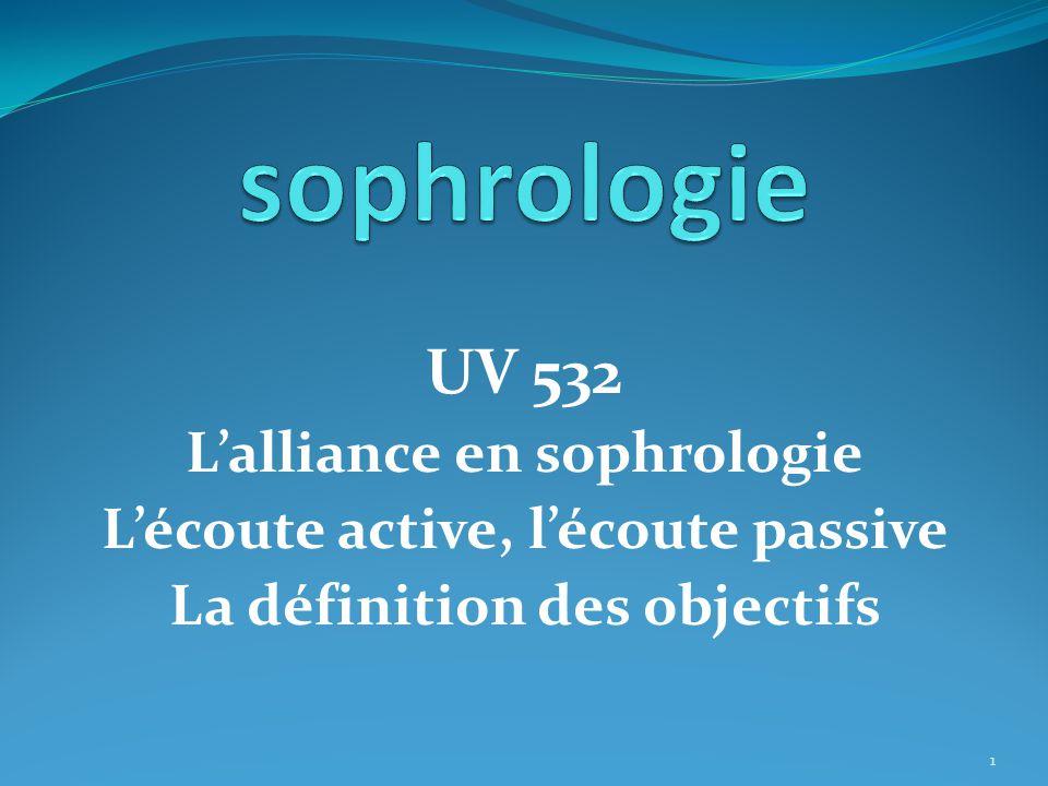 UV 532 L'alliance en sophrologie L'écoute active, l'écoute passive La définition des objectifs 1