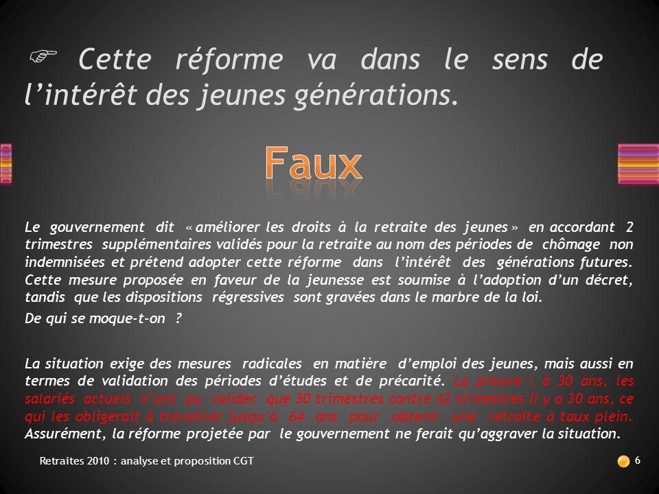  Cette réforme va dans le sens de l'intérêt des jeunes générations. La situation exige des mesures radicales en matière d'emploi des jeunes, mais aus