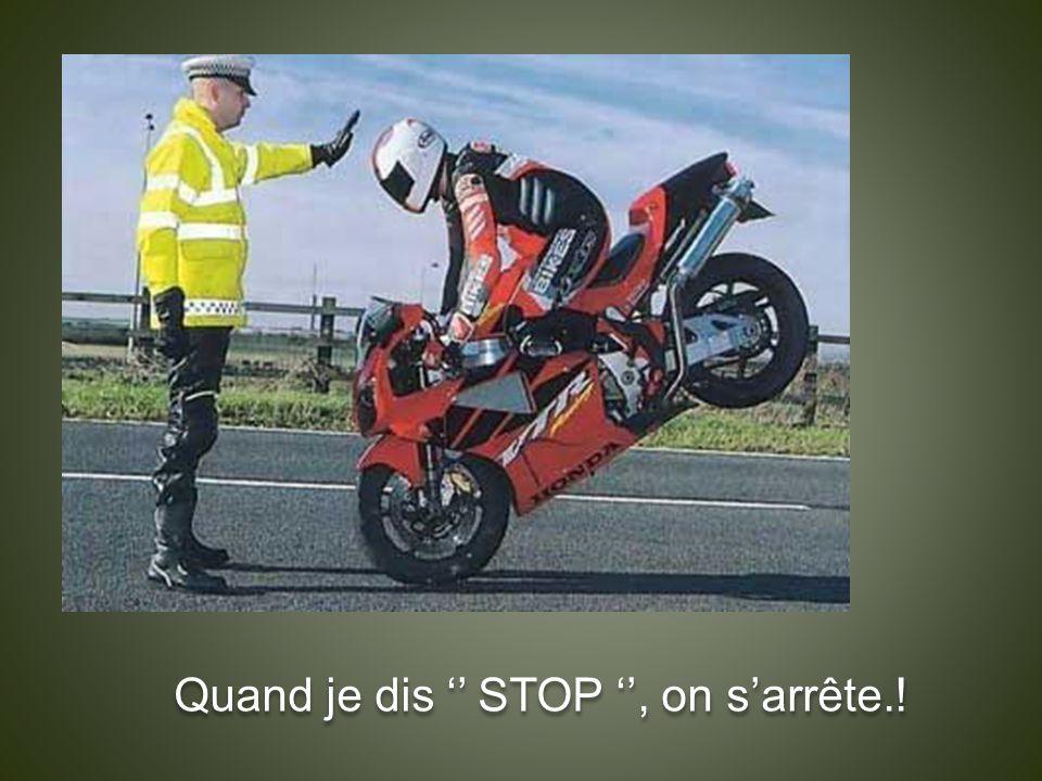 Quand je dis '' STOP '', on s'arrête.!