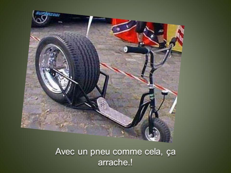 Avec un pneu comme cela, ça arrache.!