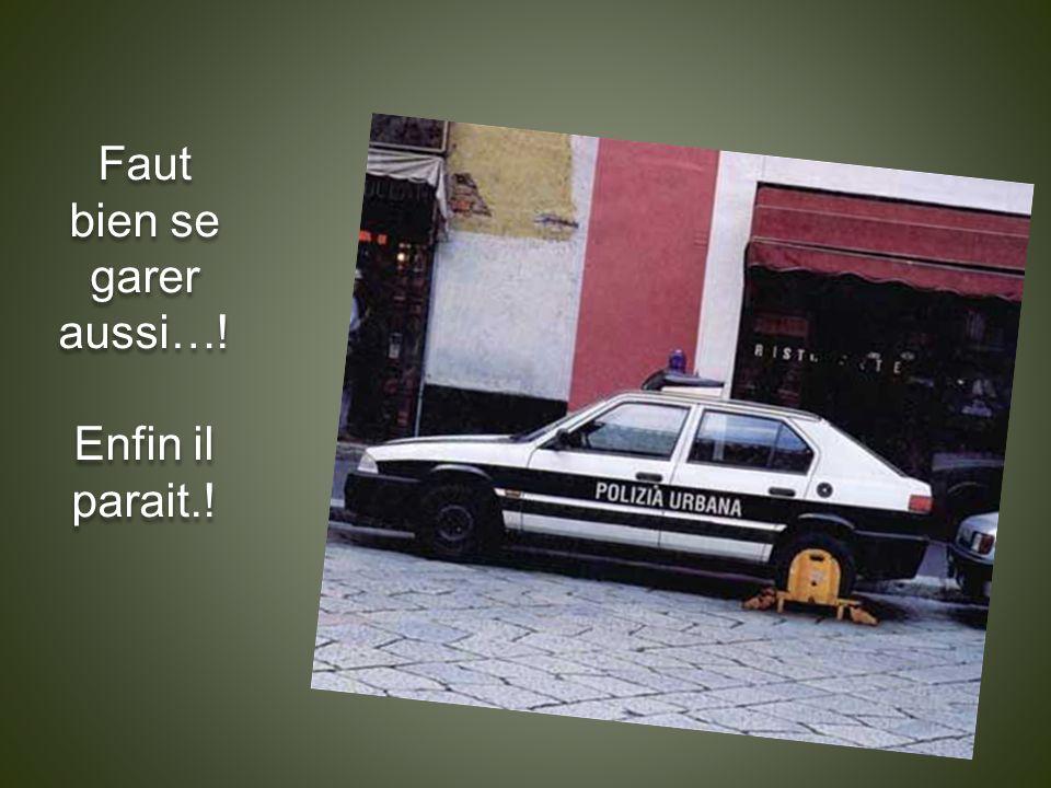 Faut bien se garer aussi…! Enfin il parait.! Faut bien se garer aussi…! Enfin il parait.!