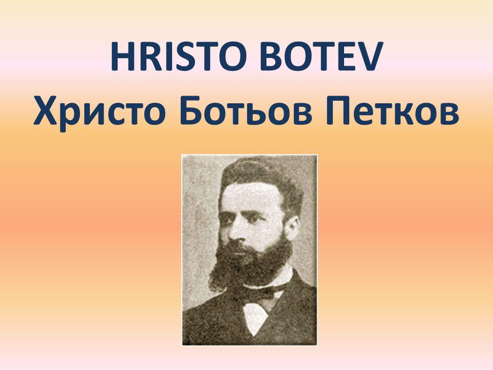 Jeunesse, éducation Hristo Botev était un poète bulgare.
