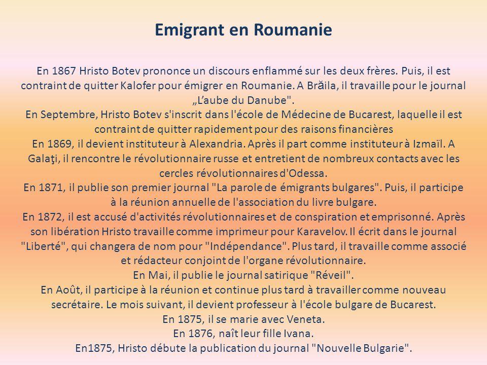 Emigrant en Roumanie En 1867 Hristo Botev prononce un discours enflammé sur les deux frères.