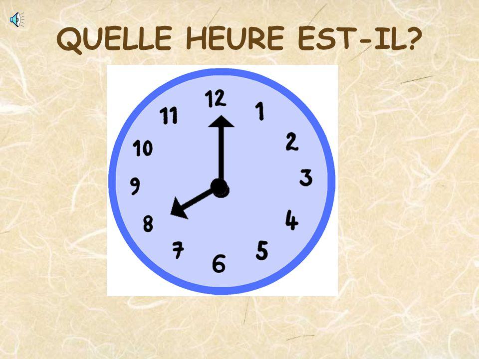 Il est quatre heures. QUELLE HEURE EST-IL?