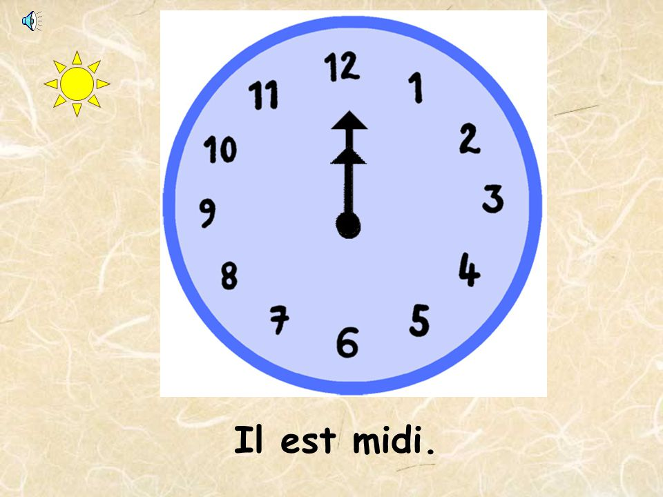 Il est dix heures. QUELLE HEURE EST-IL?