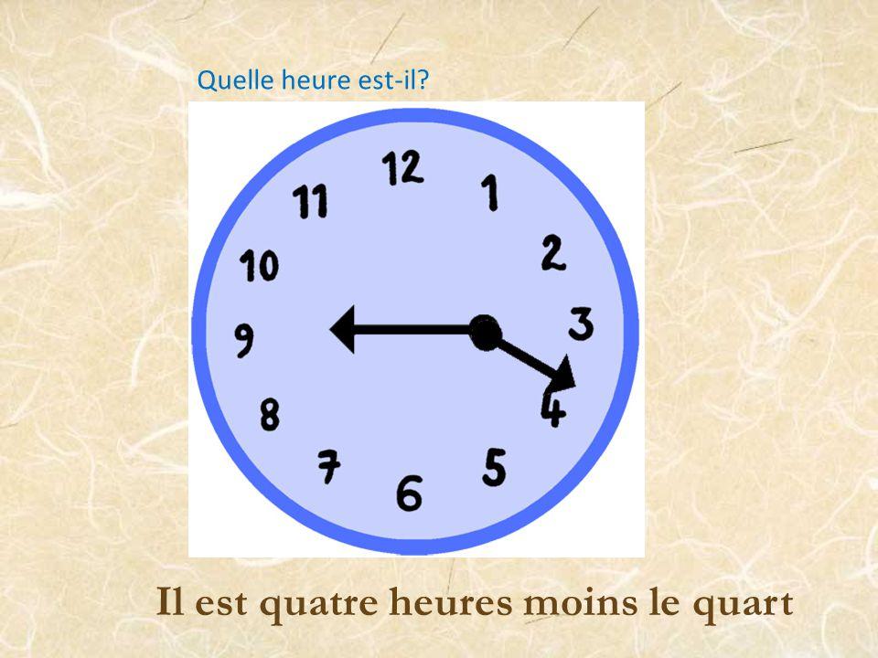 Il est une heure moins le quart Quelle heure est-il?
