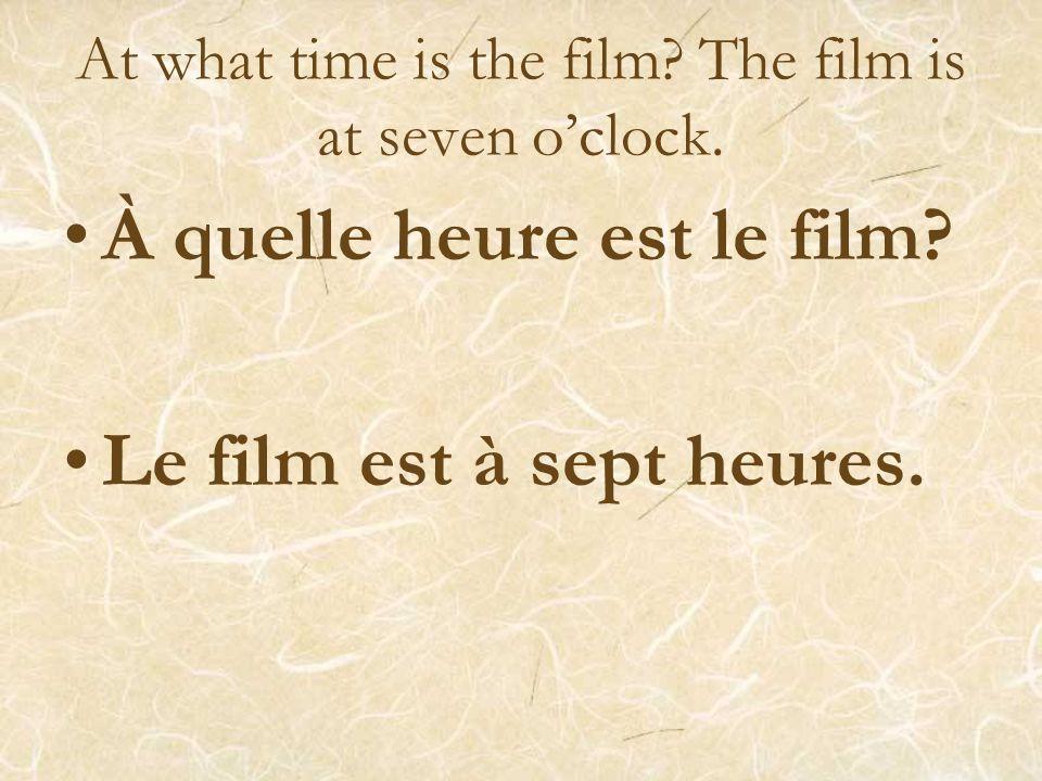 At what time is the concert? The concert is at seven o'clock. À quelle heure est le concert? Le concert est à sept heures.