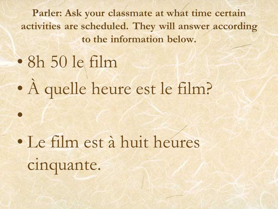 At what time is the film? The film is at seven o'clock. À quelle heure est le film? Le film est à sept heures.