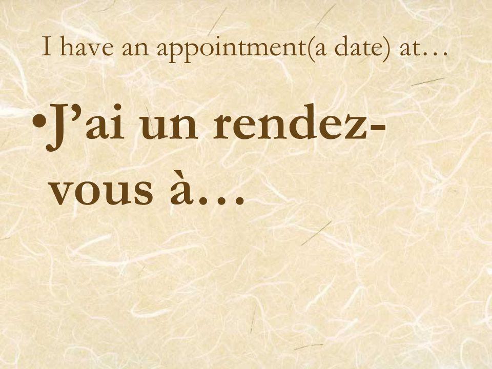 How to say that you have an appointment or a date: Un rendez-vous J'ai un rendez-vous à…